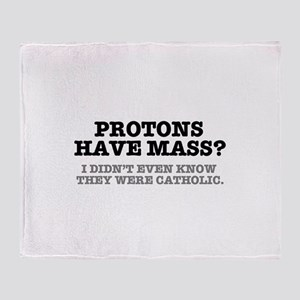 PROTONS HAVE MASS?? - CATHOLIC Throw Blanket