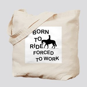 HORSEBACK RIDING - BORN TO RIDE FORCED TO Tote Bag