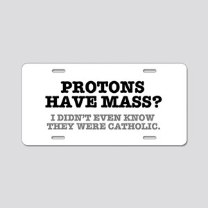 PROTONS HAVE MASS?? - CATHO Aluminum License Plate