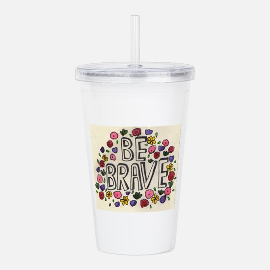 Be Brave Acrylic Double-wall Tumbler