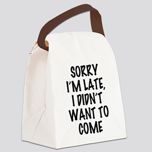 Sorry I'm Late, I Didn't Want To Canvas Lunch Bag