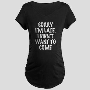 Sorry I'm Late, I Didn't Wa Maternity Dark T-Shirt
