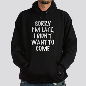 Sorry I'm Late, I Didn't Want To Com Hoodie (dark)