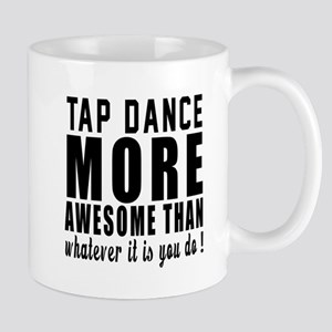 Tap dance more awesome designs Mug