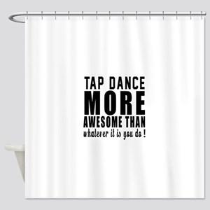 Tap dance more awesome designs Shower Curtain