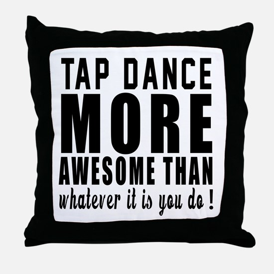 Tap dance more awesome designs Throw Pillow