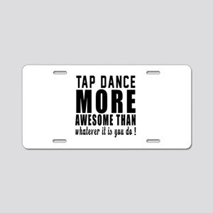 Tap dance more awesome desi Aluminum License Plate