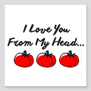 """I Love You From My Head Square Car Magnet 3"""""""