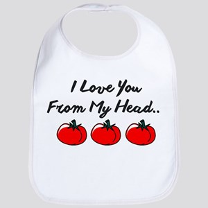 I LOVE YOU FROM MY HEAD TOMATOS TO MY TOES. Bib