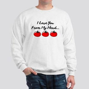 I LOVE YOU FROM MY HEAD TOMATOS TO MY TOES. Sweats