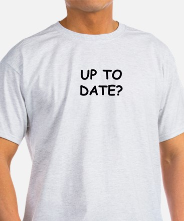 Up To Date? T-Shirt
