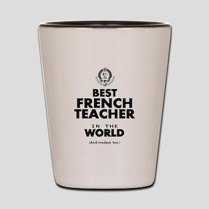Best French Teacher in the World Shot Glass