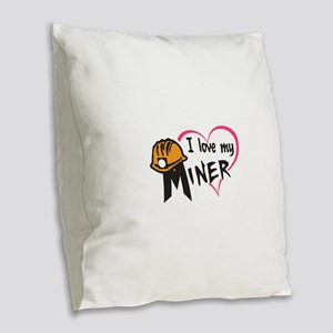 LOVE MY MINER Burlap Throw Pillow