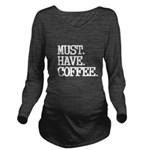 Must Have Coffee Long Sleeve Maternity T-Shirt