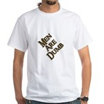 Men Are Dumb White T-Shirt
