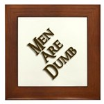Men Are Dumb Framed Tile