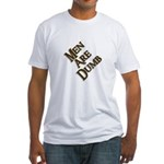 Men Are Dumb Fitted T-Shirt