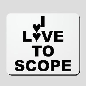 I Love To Scope (periscope) Mousepad