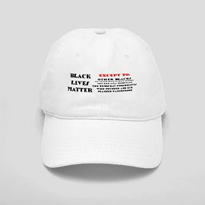 BLACK LIVES MATTER EXCEPT: Baseball Cap