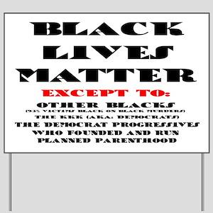 BLACK LIVES MATTER EXCEPT: Yard Sign