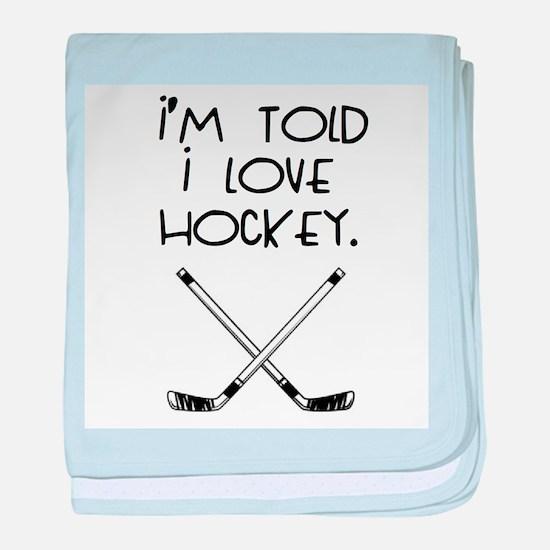 I'm Told I love Hockey baby blanket