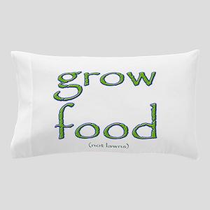 Grow Food Not Lawns Pillow Case