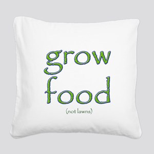 Grow Food Not Lawns Square Canvas Pillow