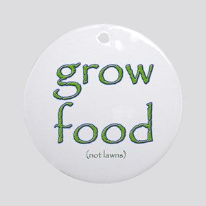 Grow Food Not Lawns Round Ornament