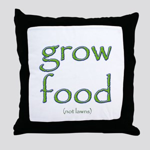 Grow Food Not Lawns Throw Pillow