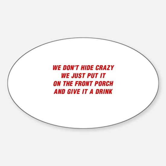 WE DON'T HIDE CRAZY Sticker (Oval)