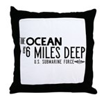 The Ocean is 6 Miles Deep Throw Pillow