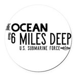 The Ocean is 6 Miles Deep Round Car Magnet