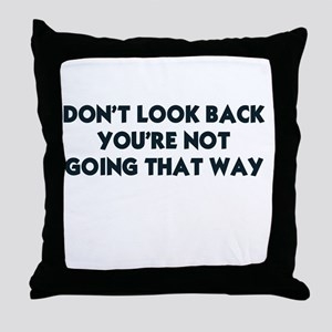 DON'T LOOK BACK YOU'RE NOT GOING THAT Throw Pillow