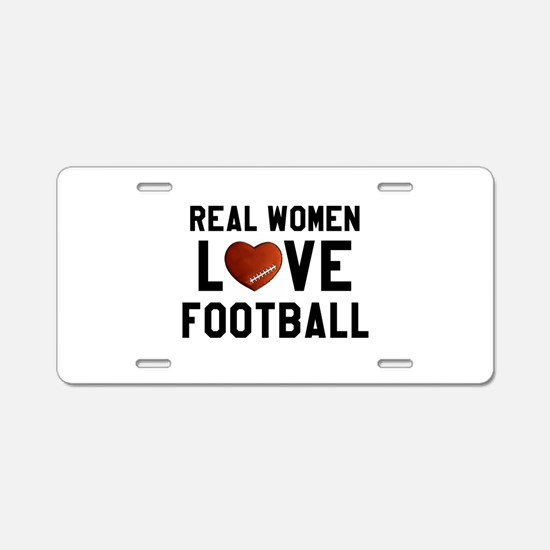 Real Women Love Football Aluminum License Plate