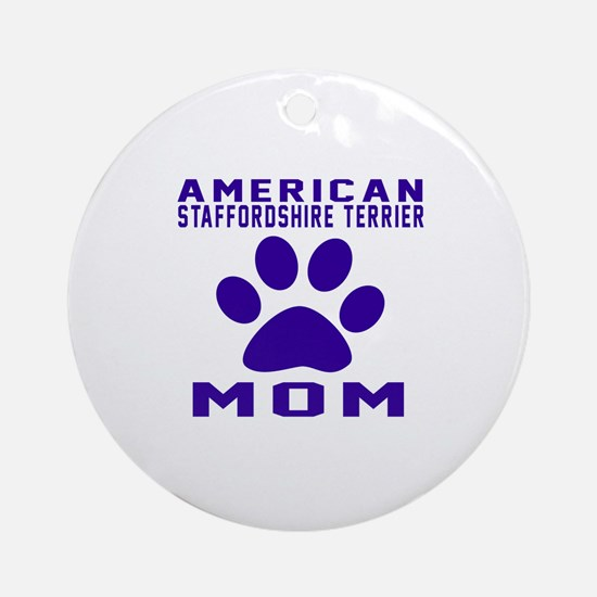 American Staffordshire Terrier mom Round Ornament