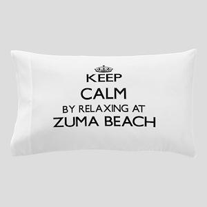 Keep calm by relaxing at Zuma Beach Ca Pillow Case