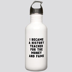 History Teacher Money And Fame Water Bottle
