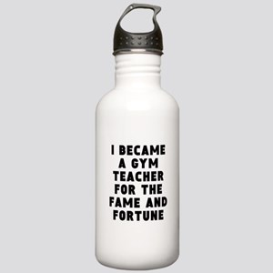 Gym Teacher Fame And Fortune Water Bottle