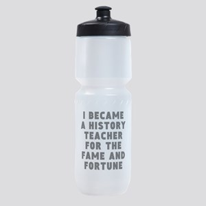 History Teacher Fame And Fortune Sports Bottle