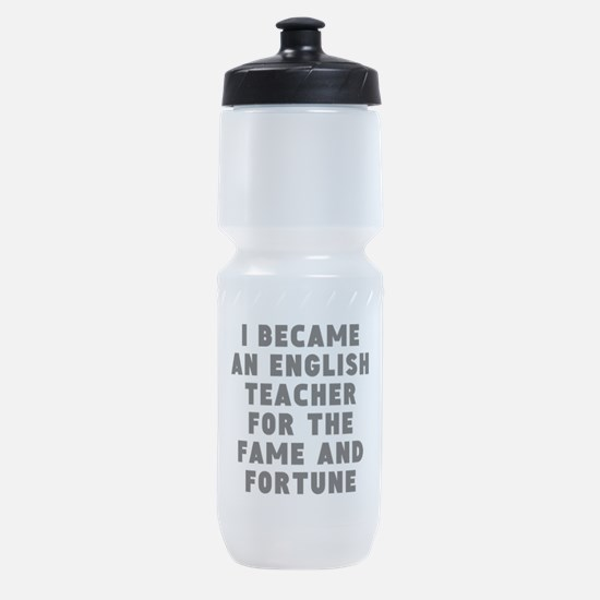 English Teacher Fame And Fortune Sports Bottle