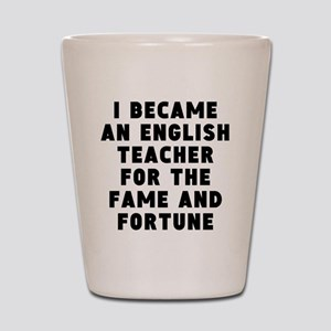 English Teacher Fame And Fortune Shot Glass