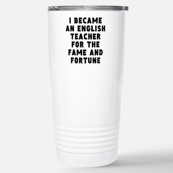 English Teacher Fame And Fortune Travel Mug