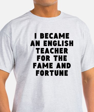 English Teacher Fame And Fortune T-Shirt