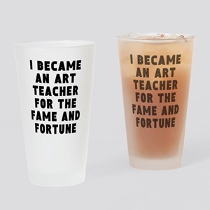 Art Teacher Fame And Fortune Drinking Glass