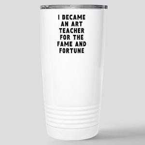 Art Teacher Fame And Fortune Travel Mug