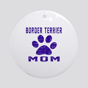 Border Terrier mom designs Round Ornament