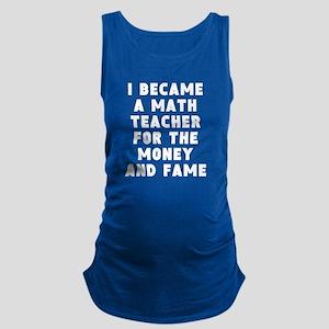 Math Teacher Money And Fame Maternity Tank Top