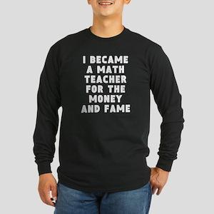 Math Teacher Money And Fame Long Sleeve T-Shirt