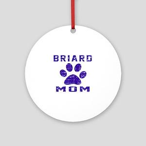 Briard mom designs Round Ornament
