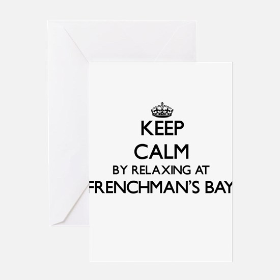 Keep calm by relaxing at Frenchman' Greeting Cards